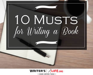 10 Musts for Writing a Book - Writer's Life.org