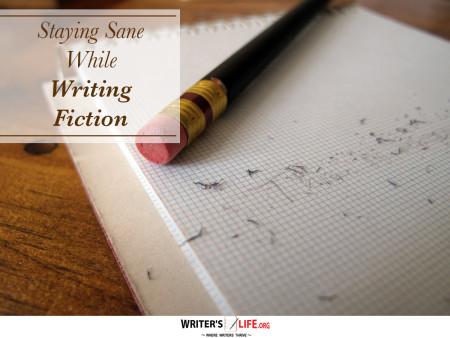 Staying Sane While Writing Fiction - Writer's Life.org