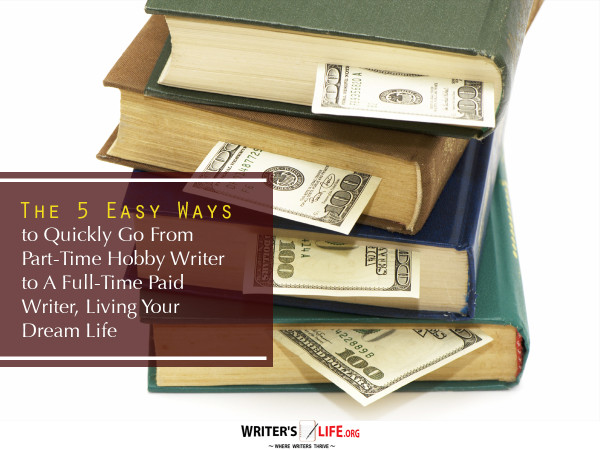 The 5 Easy Ways to Quickly Go From Part-Time Hobby Write