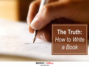 The Truth: How to Write a Book - Writer's Life.org