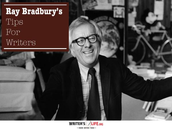 Ray Bradbury's Tips For Writers - Writer's Life.org