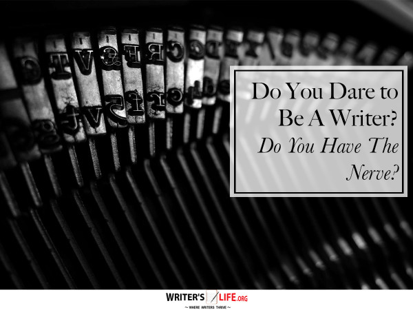 Do You Dare to Be A Writer? Do You Have The Nerve? - Writer's