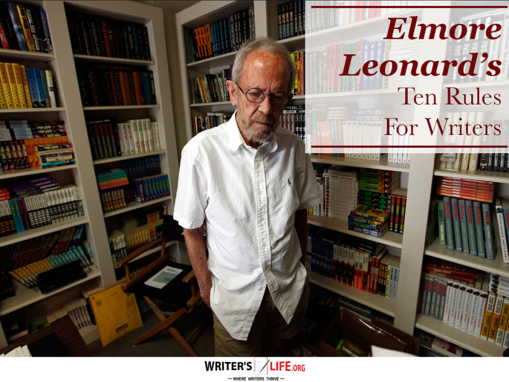 elmore leonard 10 rules of writing Words of writing wisdom from legend elmore leonard that screenwriters can apply to their screenwriting.