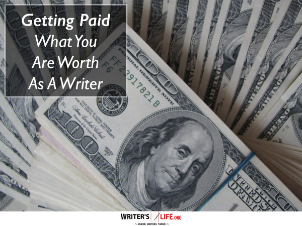 Getting Paid What You Are Worth As A Writer - Writer's Life.org