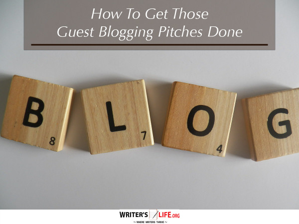 How To Get Those Guest Blogging Pitches Done - Writer's Life.org