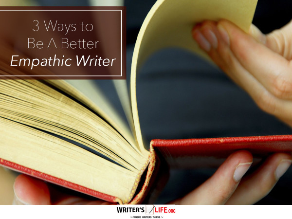 3 Ways to Be A Better Empathic Writer - Writer's Life.org