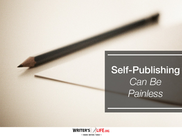 Self-Publishing Can Be Painless - Writer's Life.org