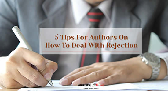 5 Tips For Authors On How To Deal With Rejection - Writer's Life