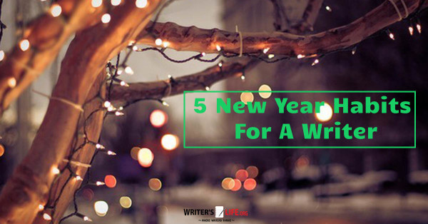 5 New Year Habits For A Writer - Writer's Life.org