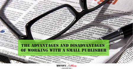 The Advantages And Disadvantages Of Working With A Small Publisher