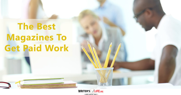 The Best Magazines To Get Paid Work - Writer's Life.org