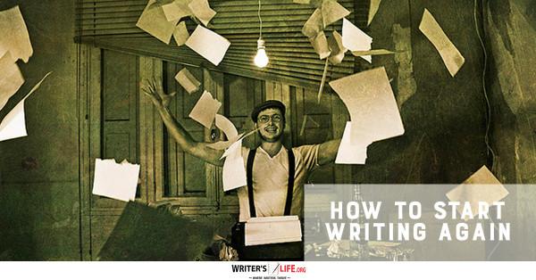 How To Start Writing Again - Writer's Life.org