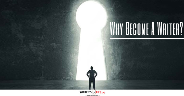 Why Become A Writer? - Writer's Life.org
