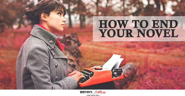 How To End Your Novel - Writer's Life.org