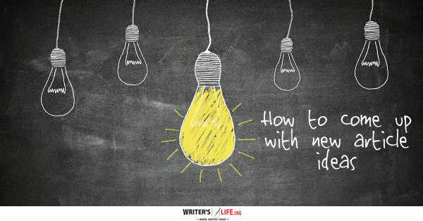 How To Come Up With New Ideas For Articles - Writer's Life.org