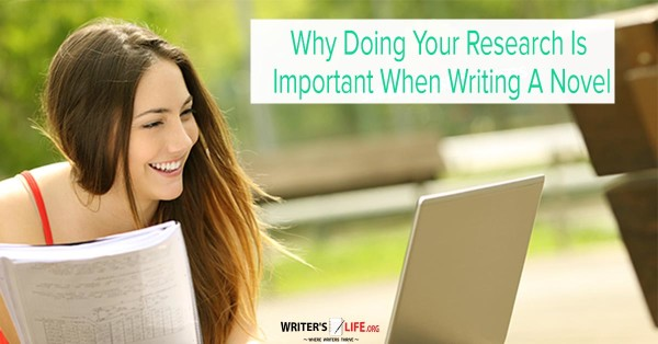 Why Doing Your Research Is Important When Writing A Nove