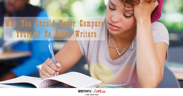 Why You Should Never Compare Yourself To Other Writers -