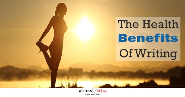 The Health Benefits Of Writing - Writer's Life.org