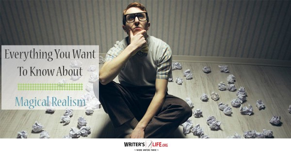 Everything You Want To Know About Magical Realism - Writer's Life.org