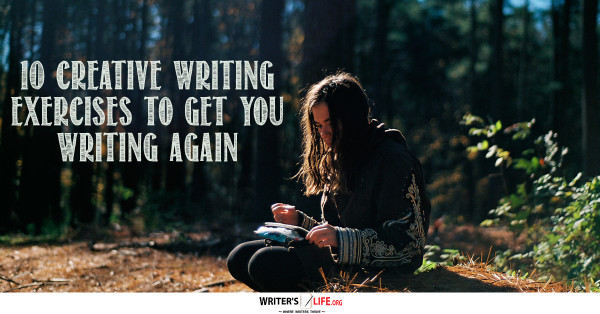 10 Creative Writing Exercises To Get you Writing Again - Writer's Life.or