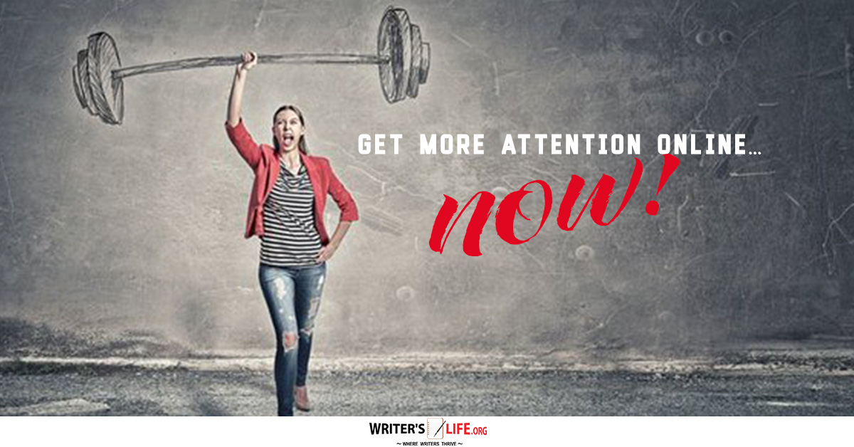 Get More Attention Online…NOW! - Writer's Life.org