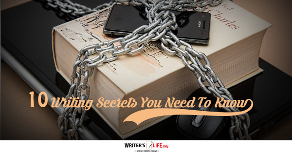 10 Writing Secrets You Need To Know - Writer's Life.org