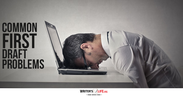 Common First Draft Problems - Writer's Life.org