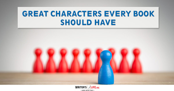 Great Characters Every Book Should Have - Writer's Life.org