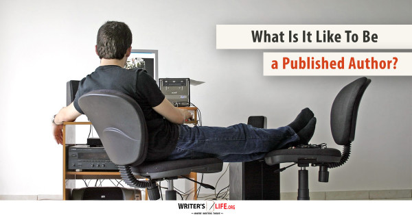 What Is It Like To Be A Published Author? - Writer's Life.org