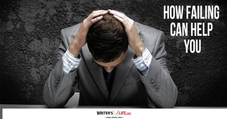 How Failing Can Help You - Writer's Life.org