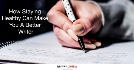 How Staying Healthy Can Make You A Better Writer - Writer's Life.Org