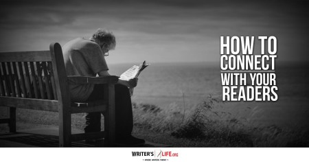 How To Connect With Your Readers - Writer's Life.org