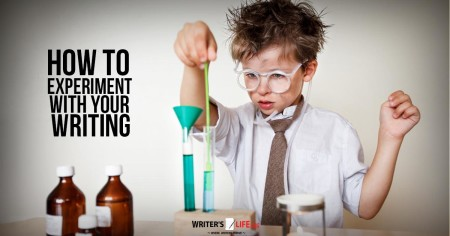 How To Experiment With Your Writing - Writer's Life.org