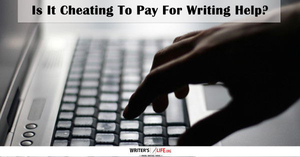 Is It Cheating To Pay For Writing Help? - Writer's Life.org