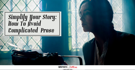 Simplify Your Story: How To Avoid Complicated Prose - Writer's Life.org