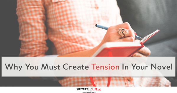 Why You Must Create Tension In Your Novel - Writer's Life.org