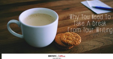 Why You Need To Take A Break From Your Writing