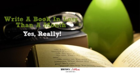 Write A Book In Less Than A Month (Yes, Really!) - Writer's Life.org