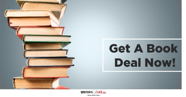Get A Book Deal Now! - Writer's Life.org
