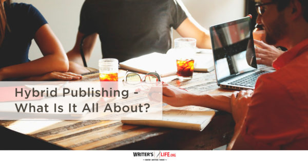 Hybrid Publishing - What Is It All About? - Writer's Life.org