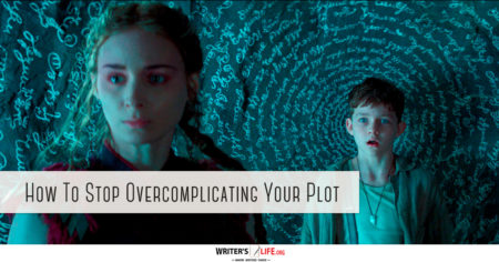 How To Stop Overcomplicating Your Plot - Writer's Life.org