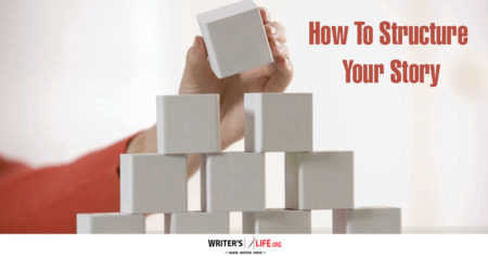 How To Structure Your Story - Writer's Life.org