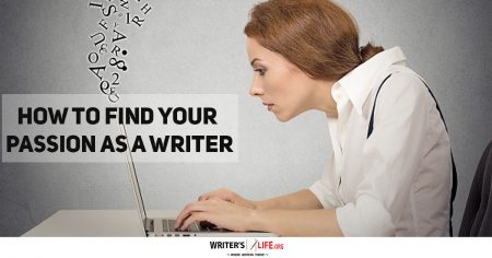 How To Find Your Passion As A Writer - Writer's Life.org