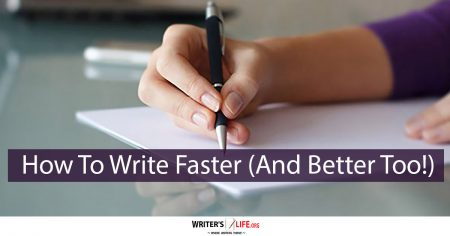 How To Write Faster (And Better Too) - Writer's Life.org