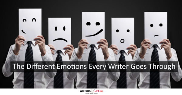 The Different Emotions Every Writer Goes Through - Writer's Life.org