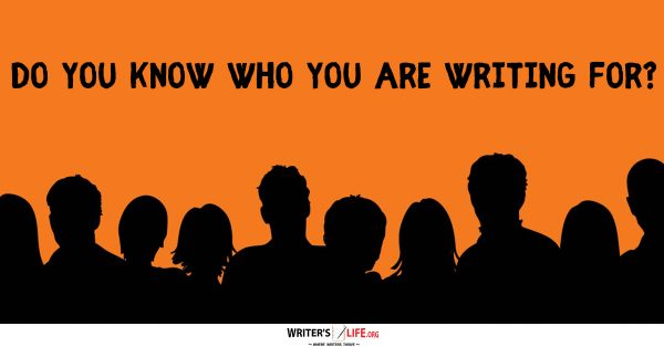 Do you Know Who You Are Writing For? - Writer's Life.org