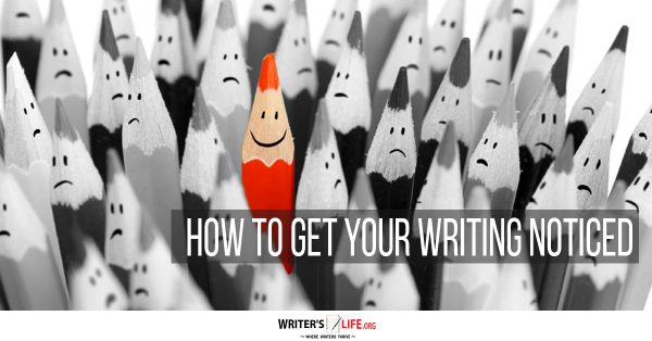 How To Get Your Writing Noticed - Writer's Life.org