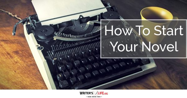How To Start Your Novel - Writer's Life.org