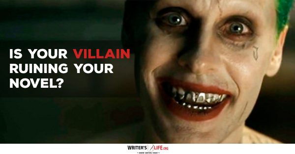 Is Your Villain Ruining Your Novel? - Writer's Life.org