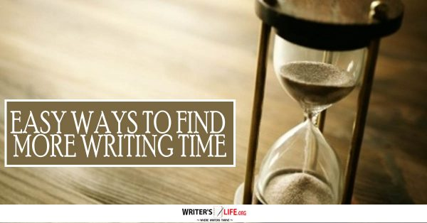 Easy Ways To Find More Writing Time - Writer's Life.org